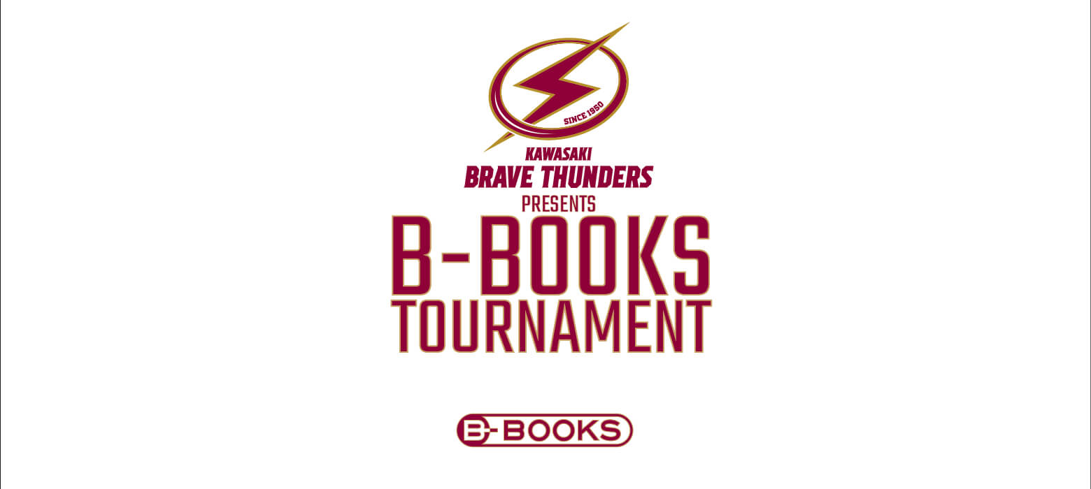 KAWASAKI BRAVE THUNDERS  PRESENTS B-BOOKS TOURNAMENT