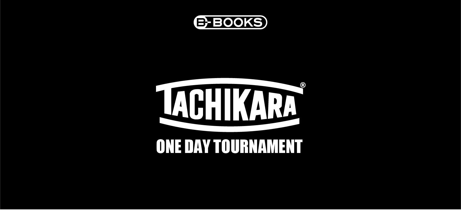 TACHIKARA 1DAY TOURNAMENT